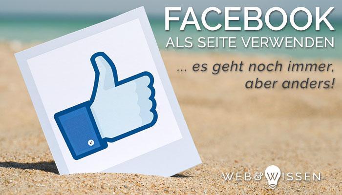 Facebook als Seite verwenden