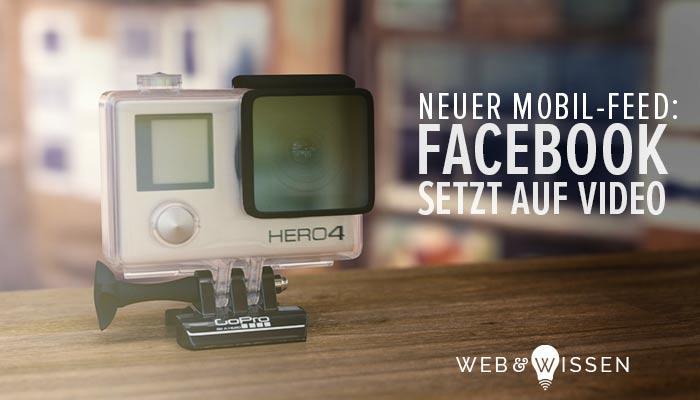 Facebook setzt 2017 voll auf Video: neuer mobiler Feed