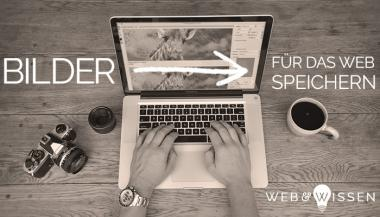 Bilder für das Web optimieren und speichern - Blogartikel bei Web & Wissen